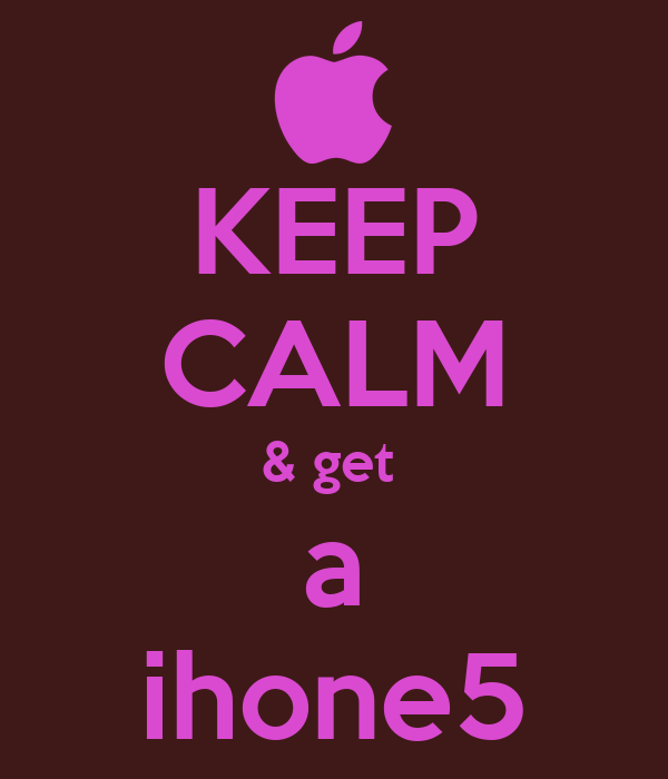 KEEP CALM & get  a ihone5