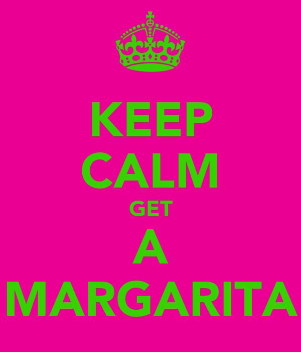 KEEP CALM GET A MARGARITA