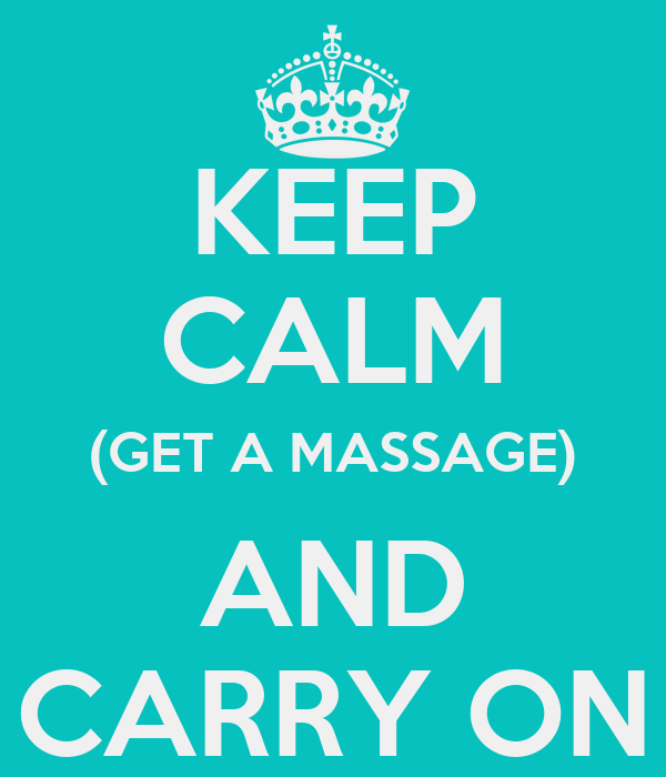 KEEP CALM (GET A MASSAGE) AND CARRY ON