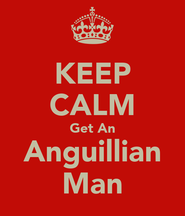 KEEP CALM Get An Anguillian Man