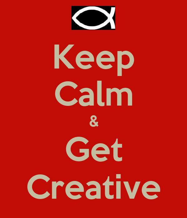 Keep Calm & Get Creative