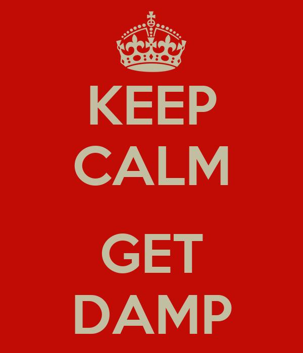 KEEP CALM  GET DAMP