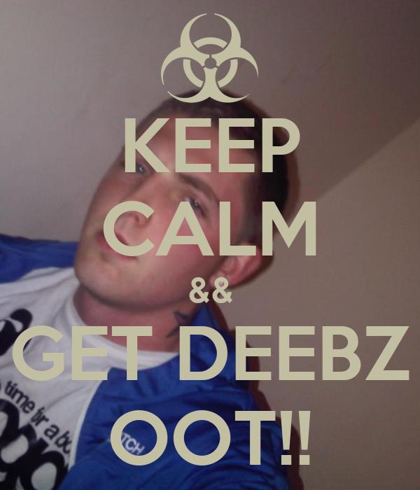 KEEP CALM && GET DEEBZ OOT!!