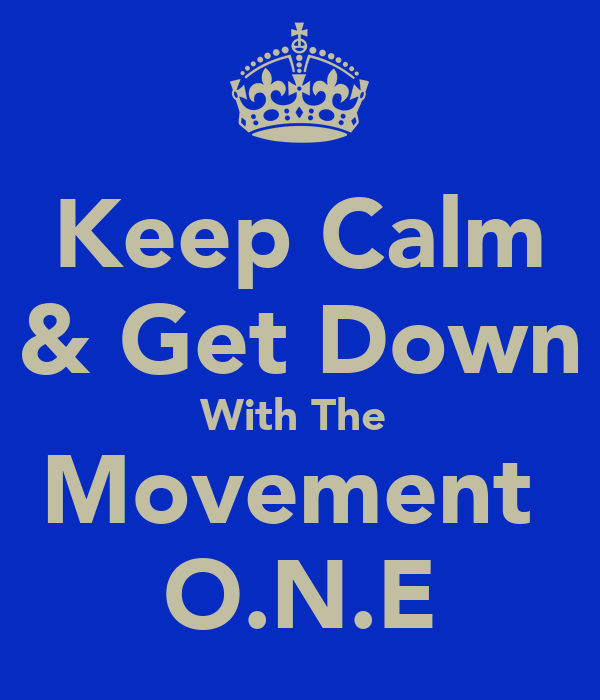 Keep Calm & Get Down With The  Movement  O.N.E