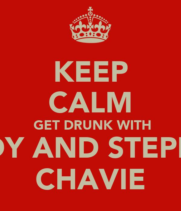 KEEP CALM  GET DRUNK WITH MANDY AND STEPHANIE CHAVIE