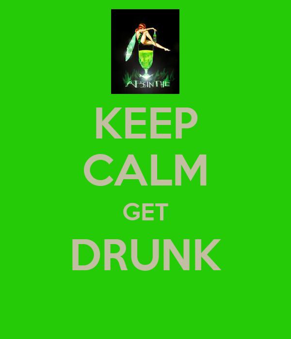 KEEP CALM GET DRUNK