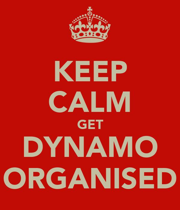 KEEP CALM GET DYNAMO ORGANISED