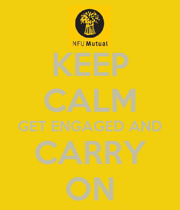 KEEP CALM GET ENGAGED AND CARRY ON