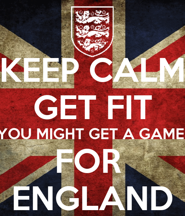 KEEP CALM GET FIT YOU MIGHT GET A GAME  FOR  ENGLAND