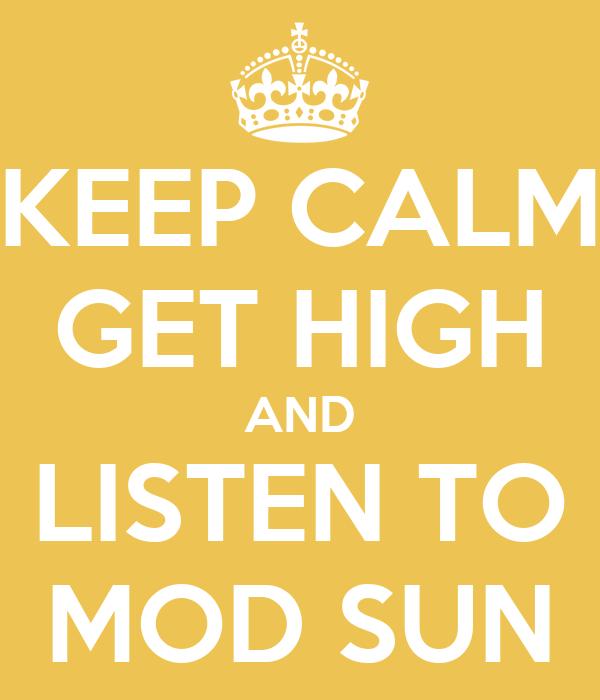 KEEP CALM GET HIGH AND LISTEN TO MOD SUN