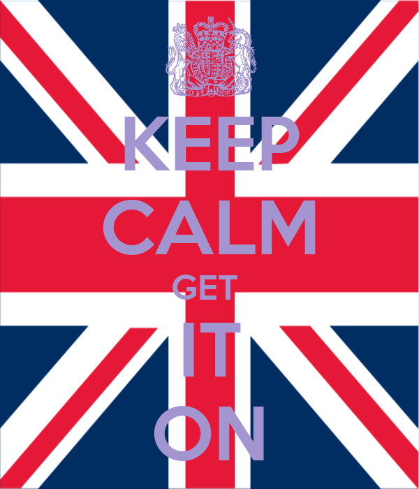 KEEP CALM GET  IT ON