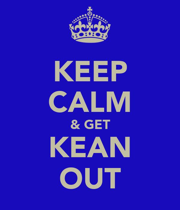 KEEP CALM & GET KEAN OUT