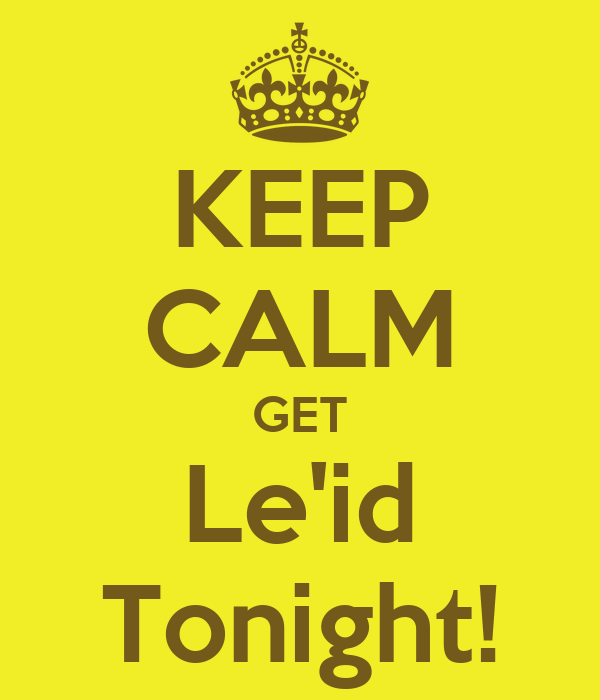 KEEP CALM GET Le'id Tonight!
