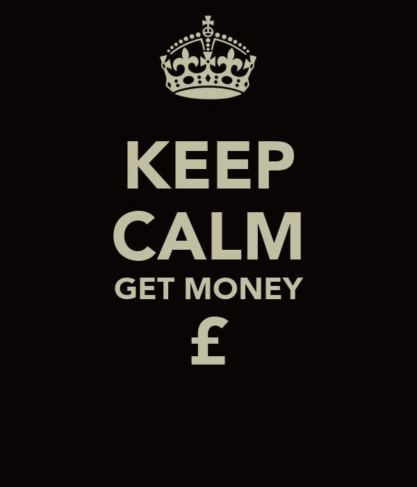 KEEP CALM GET MONEY £