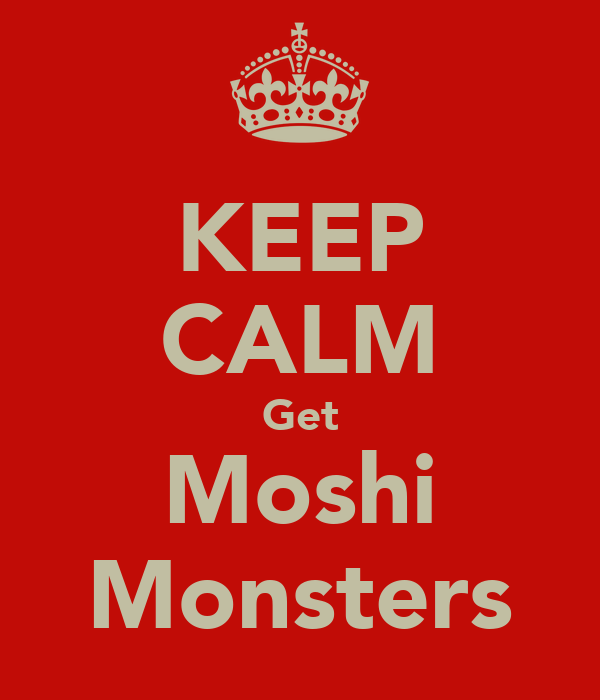 KEEP CALM Get Moshi Monsters