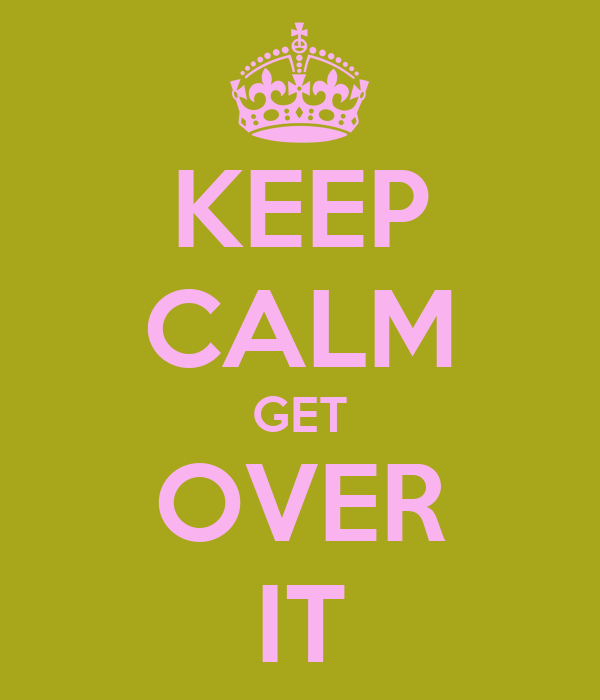 KEEP CALM GET OVER IT