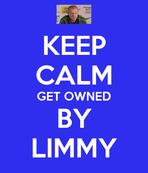 KEEP CALM GET OWNED BY LIMMY