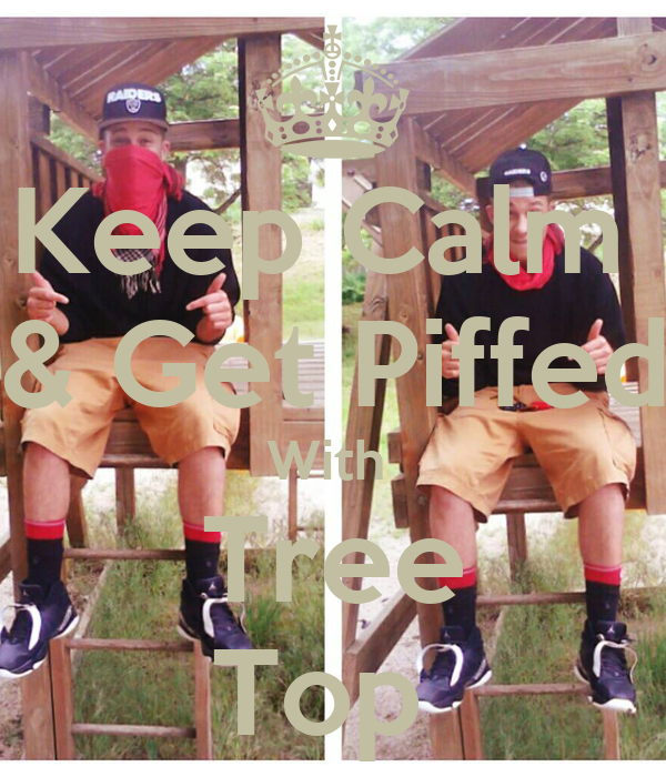 Keep Calm  & Get Piffed With  Tree Top