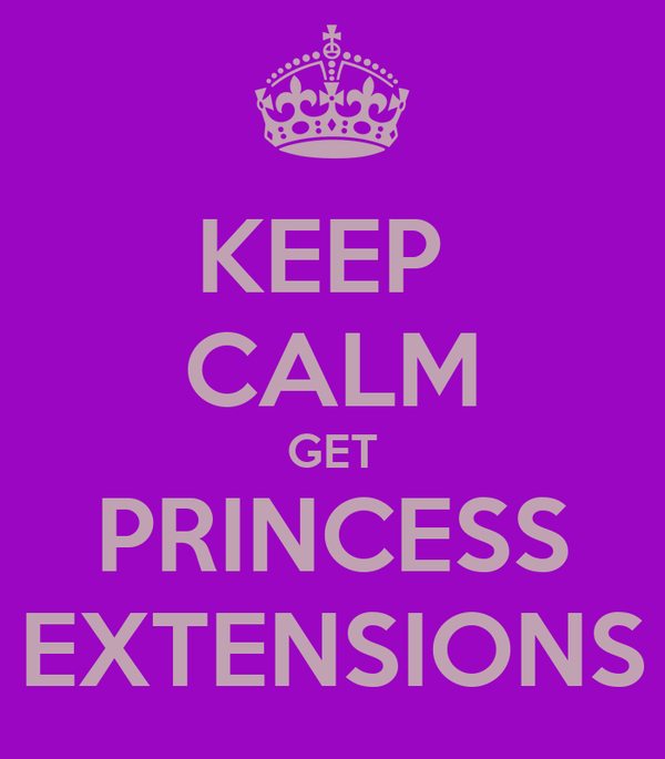 KEEP  CALM GET PRINCESS EXTENSIONS