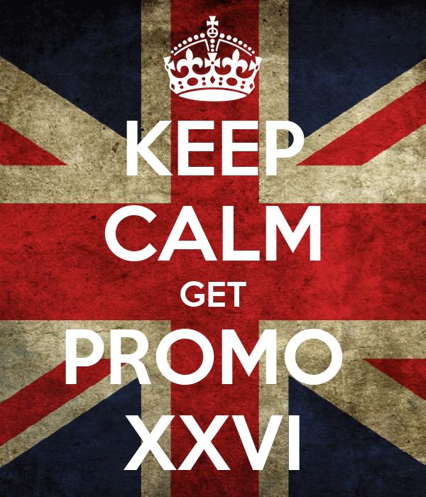 KEEP CALM GET PROMO  XXVI