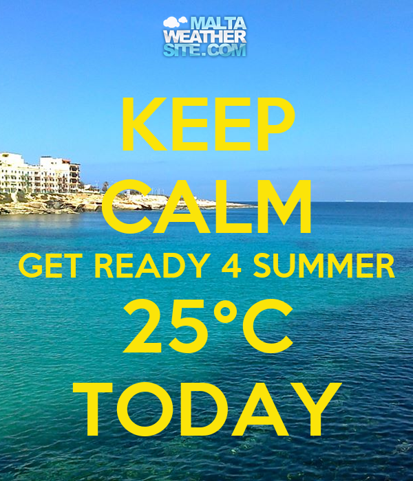 KEEP CALM GET READY 4 SUMMER 25°C TODAY