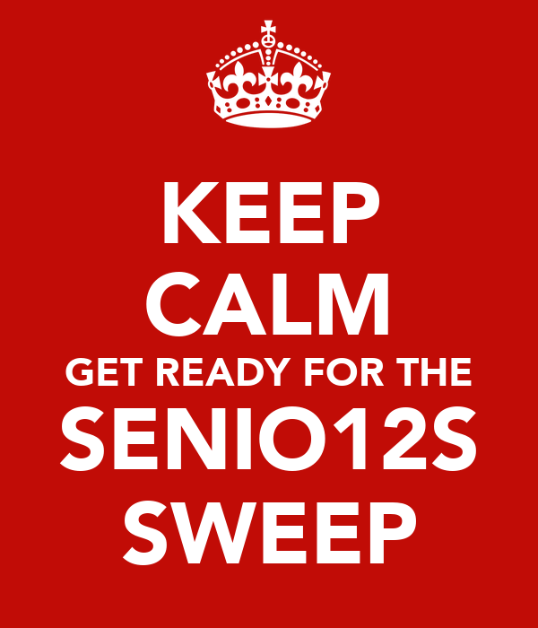 KEEP CALM GET READY FOR THE SENIO12S SWEEP