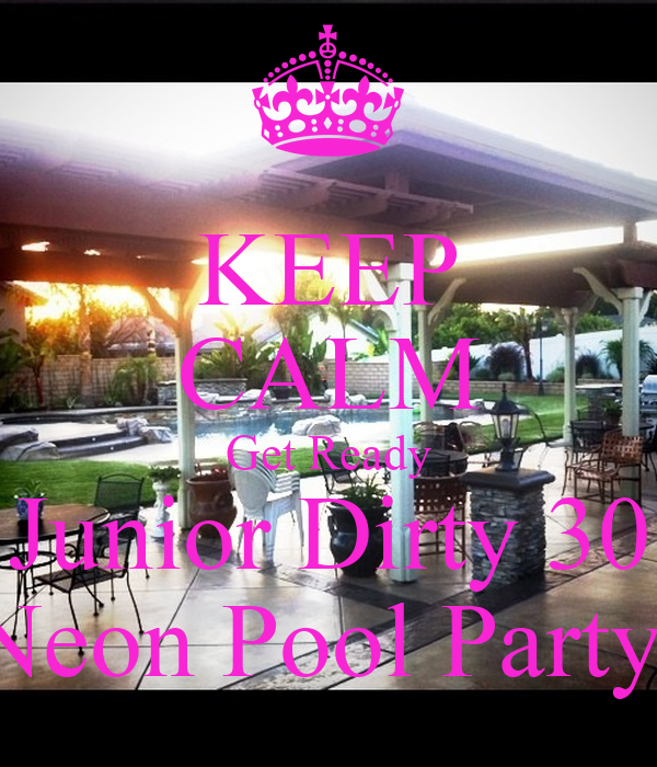 KEEP CALM Get Ready Junior Dirty 30 Neon Pool Party