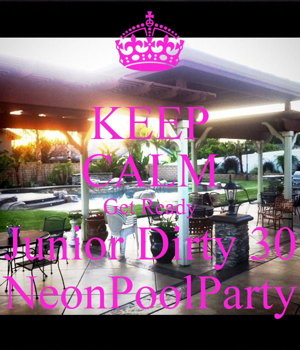 KEEP CALM Get Ready Junior Dirty 30  NeonPoolParty
