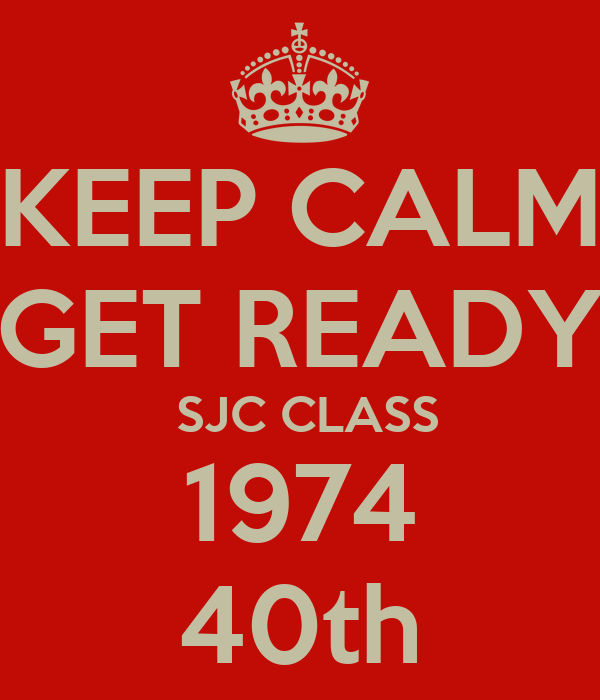 KEEP CALM GET READY  SJC CLASS 1974 40th