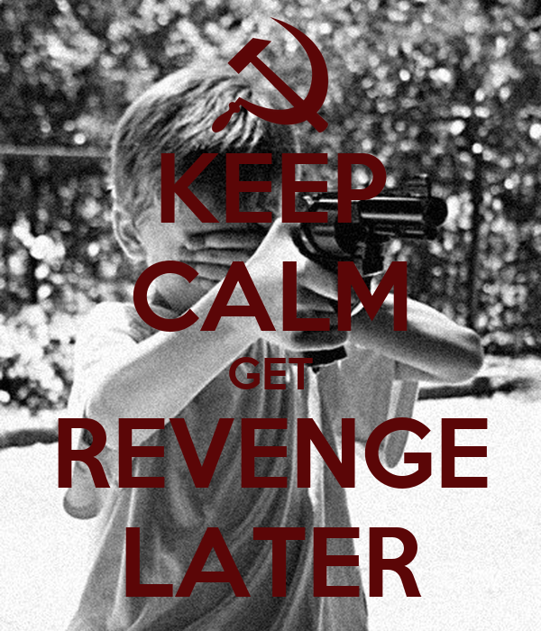 KEEP CALM GET REVENGE LATER