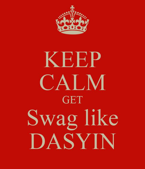 KEEP CALM GET Swag like DASYIN