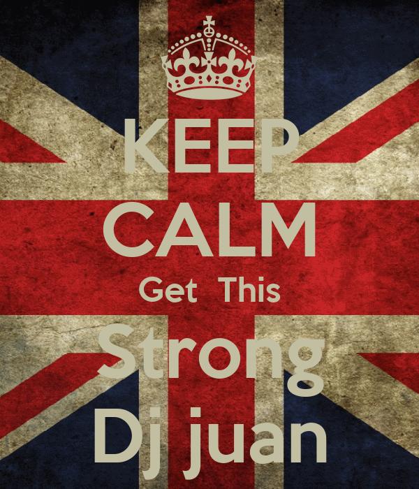 KEEP CALM Get  This Strong Dj juan