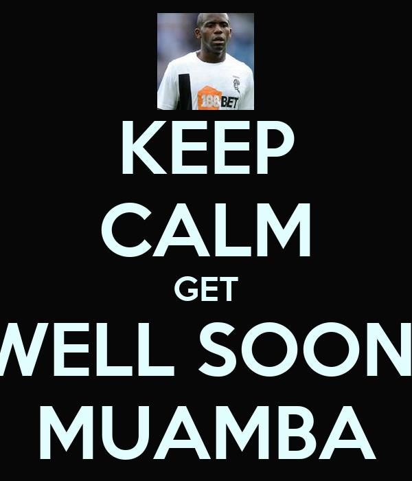 KEEP CALM GET WELL SOON  MUAMBA