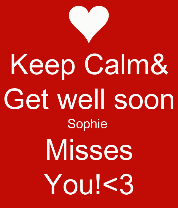 Keep Calm& Get well soon Sophie  Misses You!<3