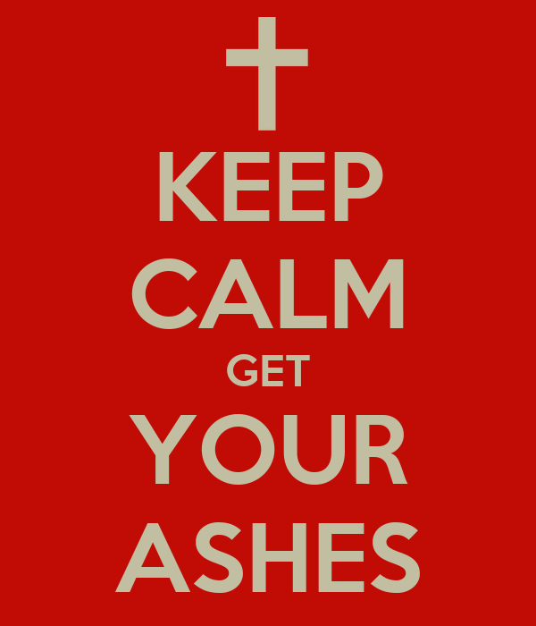 KEEP CALM GET YOUR ASHES