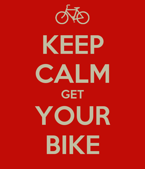 KEEP CALM GET YOUR BIKE