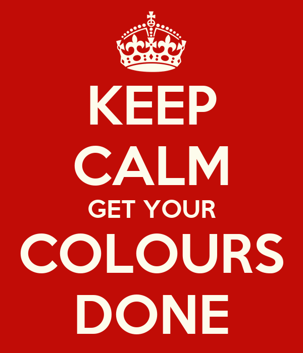 KEEP CALM GET YOUR COLOURS DONE