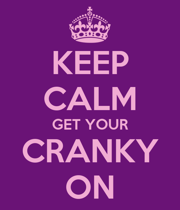KEEP CALM GET YOUR CRANKY ON