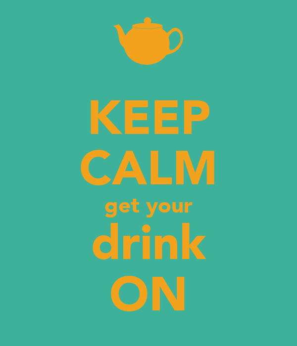 KEEP CALM get your drink ON