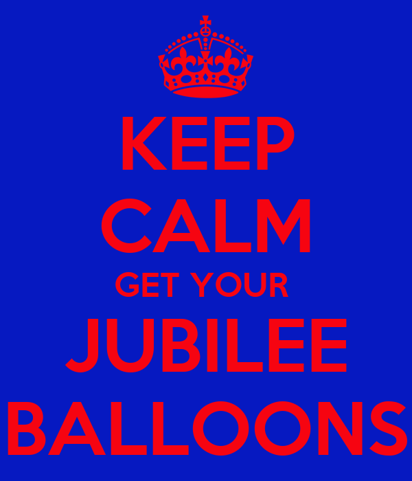 KEEP CALM GET YOUR  JUBILEE BALLOONS
