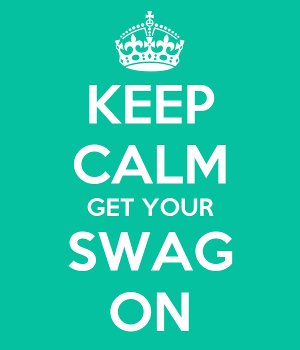 KEEP CALM GET YOUR SWAG ON