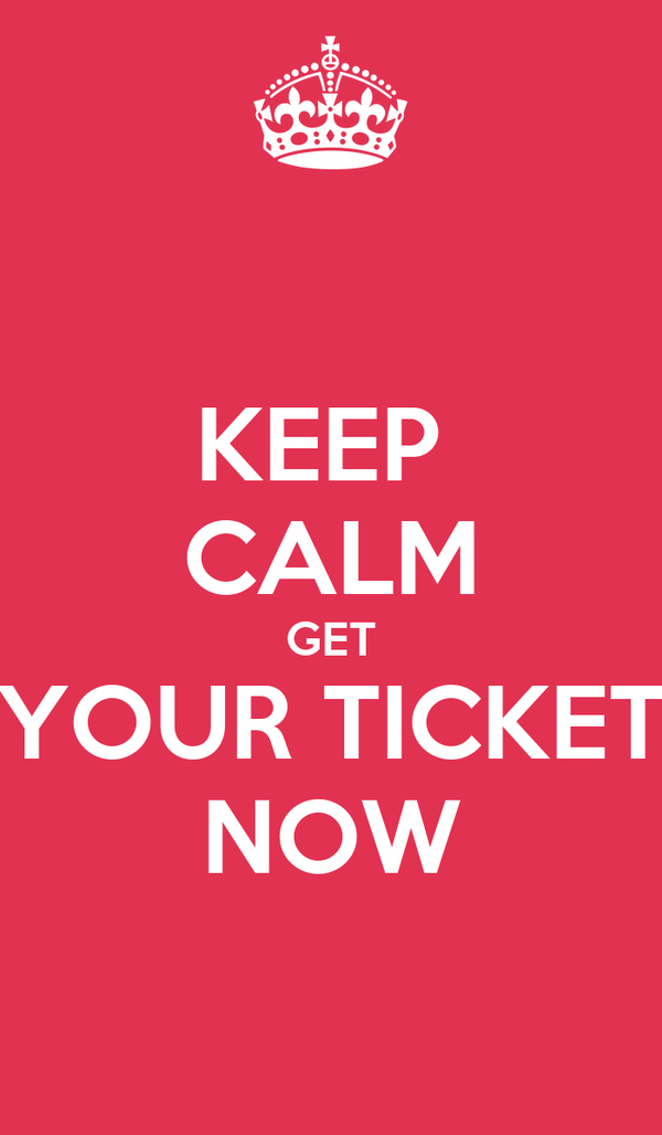 KEEP  CALM GET YOUR TICKET NOW