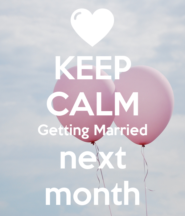 KEEP CALM Getting Married next month