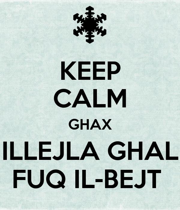 KEEP CALM GHAX ILLEJLA GHAL FUQ IL-BEJT