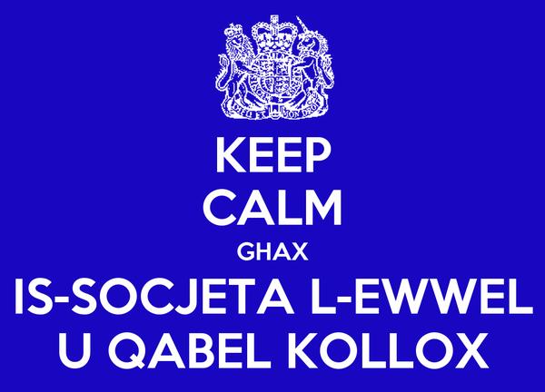 KEEP CALM GHAX IS-SOCJETA L-EWWEL U QABEL KOLLOX