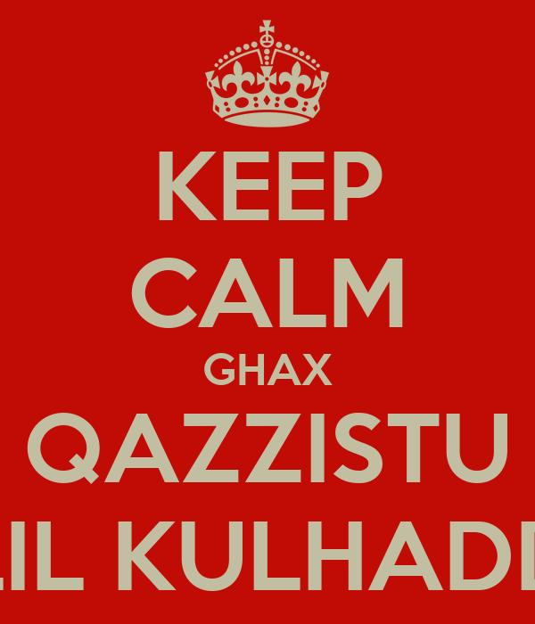 KEEP CALM GHAX QAZZISTU LIL KULHADD