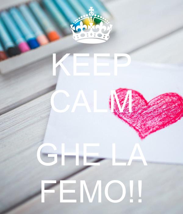 KEEP CALM  GHE LA FEMO!!