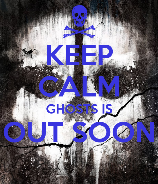 KEEP CALM GHOSTS IS OUT SOON