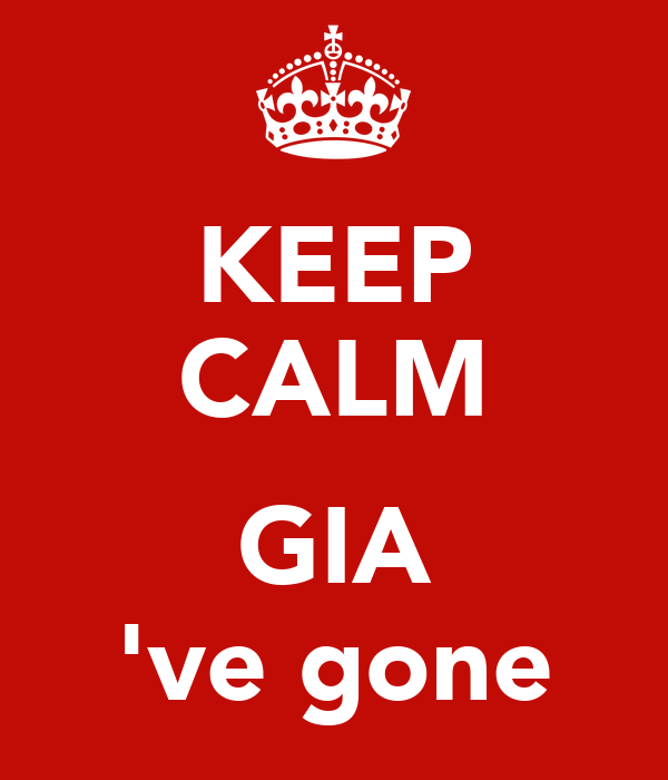KEEP CALM  GIA 've gone