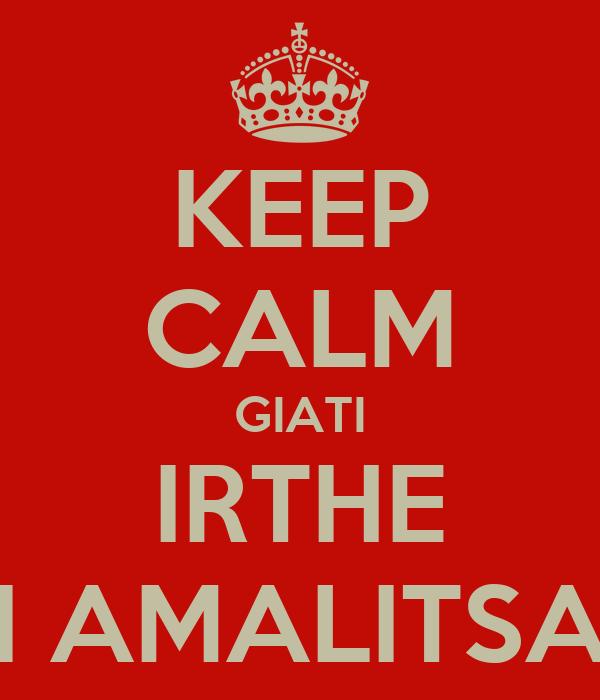 KEEP CALM GIATI IRTHE I AMALITSA